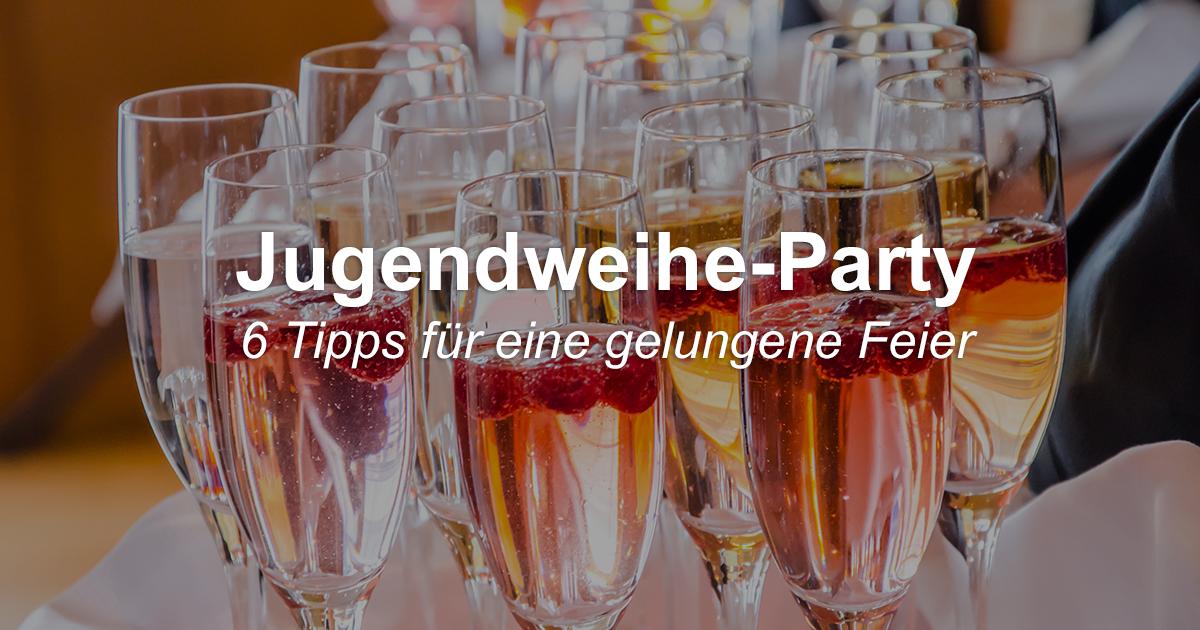 Jugendweihe Party 6 Tipps Für Eine Gelungene Feier